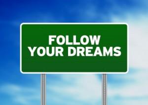Follow Your Dreams???