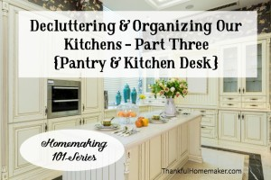 Homemaking 101 Series:  Decluttering & Organizing Our Kitchens Part Three {Pantry & Kitchen Desk}