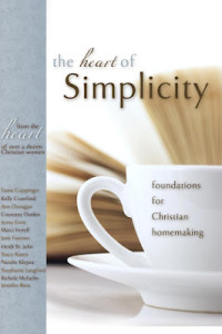 The Heart of Simplicity: Foundations for Christian Homemaking is Here!!
