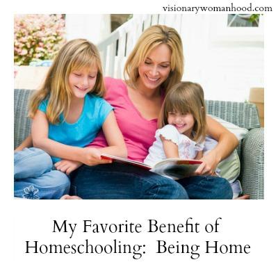 My Favorite Benefit of Homeschooling: Being Home!