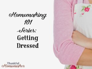 Homemaking 101 Series: Getting Dressed