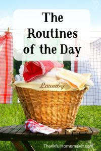 Homemaking 101 Series: The Routines of the Day