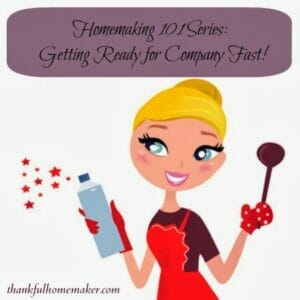 Homemaking 101 Series: Getting Ready for Company Fast!