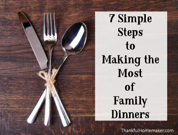 7 Simple Steps to Making the Most of Family Dinners