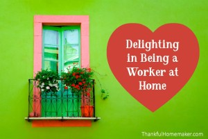 Delighting in Being a Worker at Home
