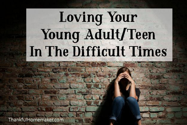 Loving Your Young Adult/Teen Child in the Difficult Times