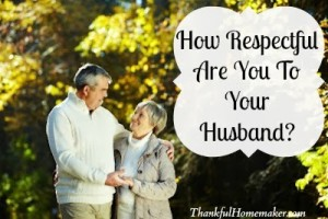 How Respectful Are You To Your Husband?