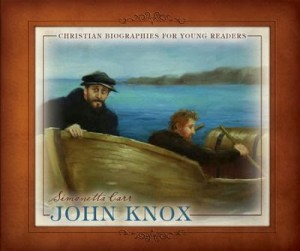 John Knox, Christian Biographies for Young Readers – Book Review