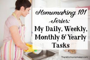 Homemaking 101 Series: My Daily, Weekly, Monthly & Yearly Tasks