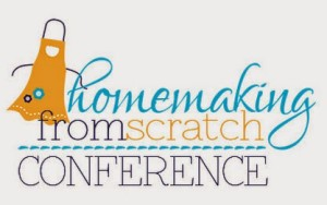 Announcing the Homemaking from Scratch Conference – October 7-9