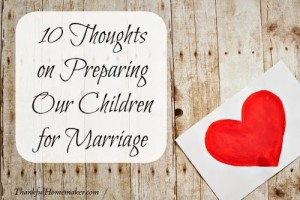 10 Thoughts on Preparing Our Children for Marriage