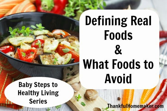 Defining Real Foods & What Foods To Avoid – Baby Steps to Healthy Living Series