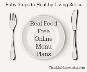 Real Food Free Online Menu Plans – Baby Steps to Healthy Living Series
