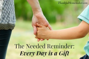 The Needed Reminder:  Every Day is a Gift