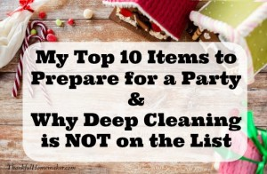My Top 10 Items to Prepare for a Party & Why Deep Cleaning is NOT on the List