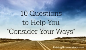 "10 Questions to Help You ""Consider Your Ways"""