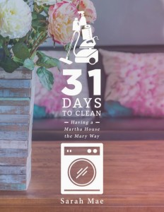 REVISED! 31 Days to Clean – Having a Martha House the Mary Way by Sarah Mae