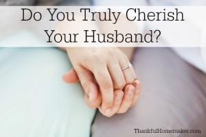 Do You Truly Cherish Your Husband?