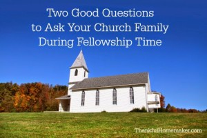 Two Good Questions to Ask Your Church Family During Fellowship Time