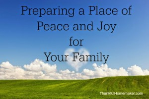 Preparing a Place of Peace and Joy for Your Family
