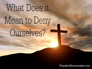 What Does it Mean to Deny Ourselves?