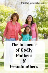 The Influence of Godly Mothers & Grandmothers