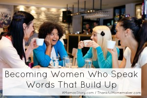Becoming Women Who Speak Words That Build Up