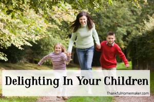 Delighting in Your Children