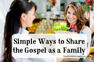 Simple Ways to Share the Gospel as a Family