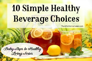 Baby Steps to Healthy Living Series: 10 Simple Healthy Beverage Choices