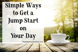Homemaking 101 Series: Simple Ways to Get a Jump Start On Your Day