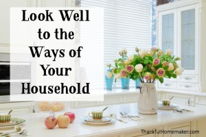 Look Well to the Ways of Your Household