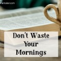 In our technologically minded world we can easily get caught up in checking our phones or email first thing in the morning before we have sat at the feet of our Lord. @mferrell