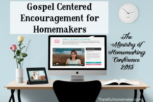 Gospel Centered Encouragement for Homemakers – The Ministry of Homemaking Conference 2015
