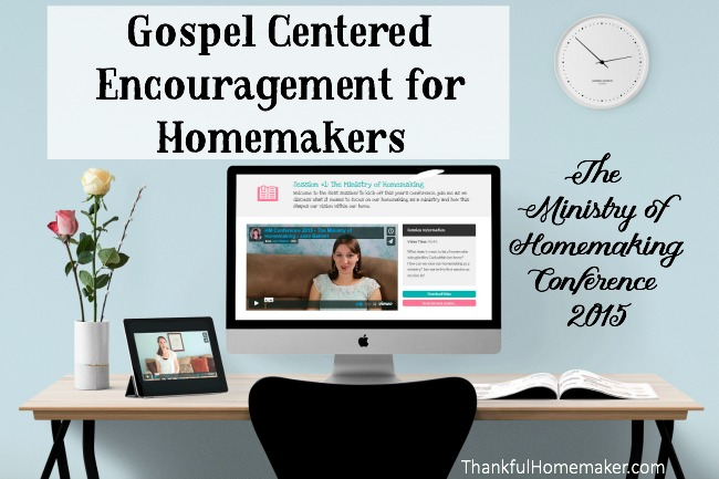 Gospel Centered Encouragement for Homemakers The Ministry of Homemaking Conference 2015 - @mferrell