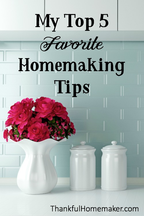 My Top 5 Favorite Homemaking Tips - Thankful Homemaker Home Making Tips on christmas tips, boxing tips, housekeeping tips, quilting tips, golf tips, internet tips, science tips, work tips, grooming tips, beauty tips, traveling tips, accounting tips, diy tips, literacy tips, education tips, shopping tips, networking tips, cleaning tips, blogging tips, management tips,