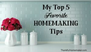 My Top 5 Favorite Homemaking Tips