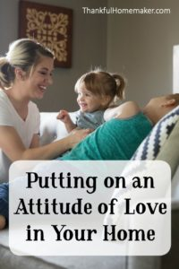 Putting on an Attitude of Love in Your Home