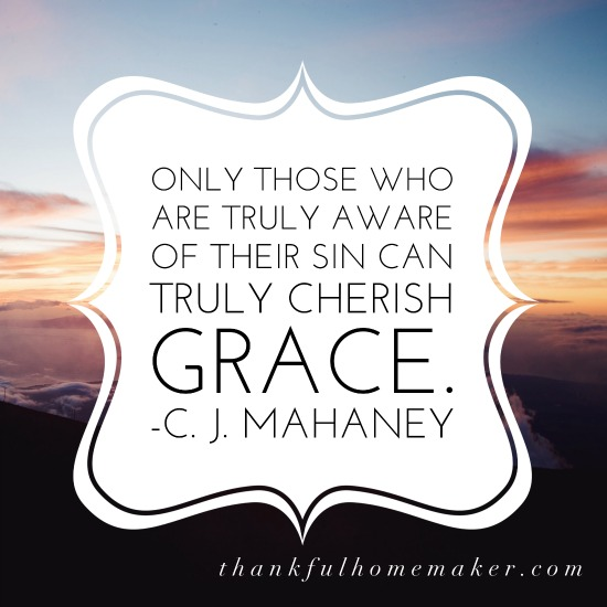 """""""Only those who are truly aware of their sin can truly cherish grace."""" ~C. J. Mahaney @mferrell"""