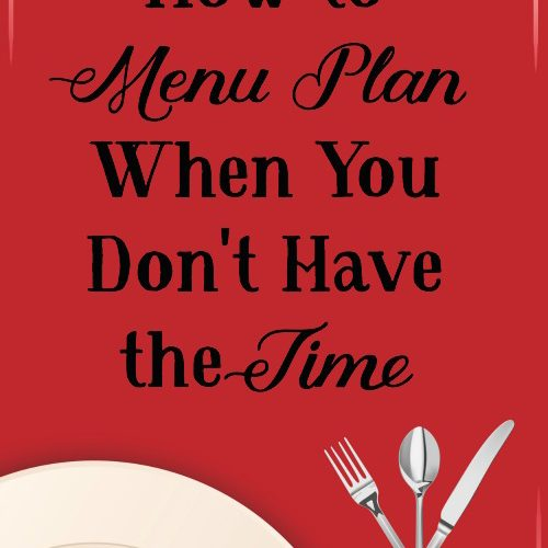 How To Menu Plan When You Don't Have Time