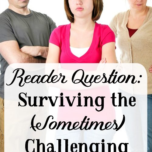 Reader Question: Surviving the Sometimes Challenging Teen Years
