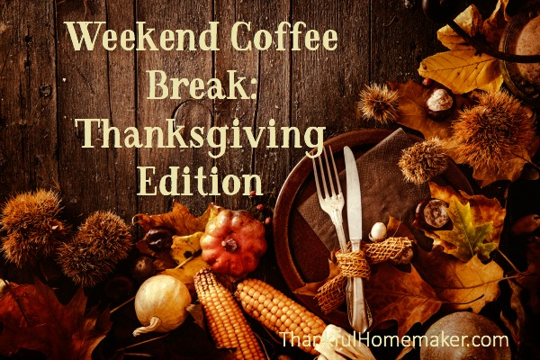 Weekend Coffee Break {Thanksgiving Edition}