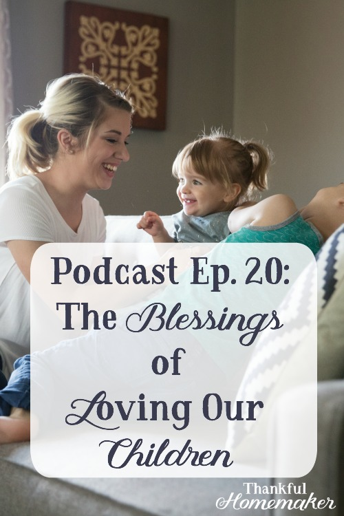"PODCAST EP. 20: THE BLESSINGS OF LOVING OUR CHILDREN: What does it look like to love our children with ""phileo"" love as God's Word calls us to. #lovingourchildren #motherhood #parenting #titus2:3-5 #christianmothers #childrenareablessing @mferrell"