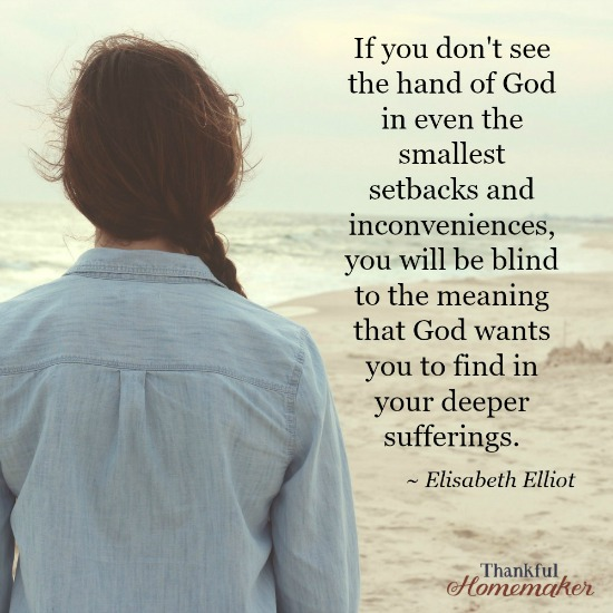 """Elisabeth Elliot ~"""" If you don't see the hand of God in even the smallest setbacks and inconveniences, you will be blind to the meaning that God wants you to find in your deeper sufferings."""" @mferrell"""