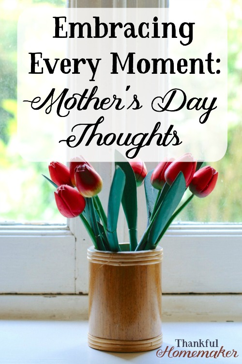 Learn to embrace each day as a gift from the Lord, the chores and the beautiful moments.  #mothersday @mferrell