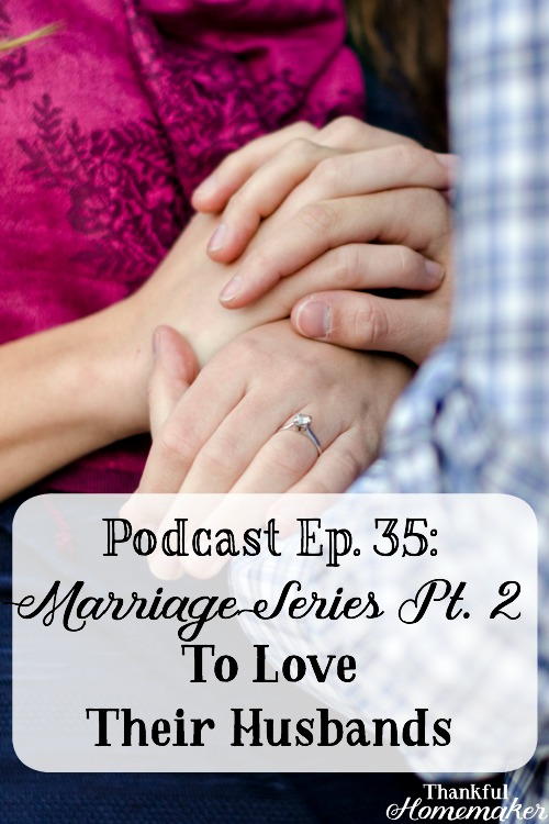 Podcast EP 35: Marriage Series #2 To Love Their Husbands -God's Word is clear on the importance of love in all our relationships and especially in our marriages. @mferrell