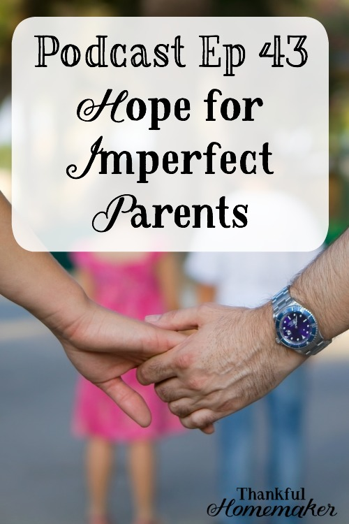 Podcast EP 43: Hope for Imperfect Parents -Remember that it is God's grace that transforms our lives and the lives of our children – it's not our perfect or more likely imperfect parenting. @mferrell